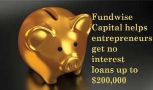 Picture of a gold piggy bank on a black background, with yellow text saying Fundwise Capital helps entrepreneurs get no interest loans up to $200,000